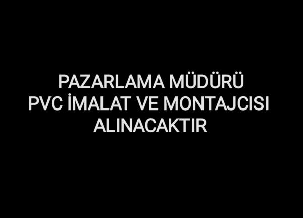PAZARLAMA MÜDÜRÜ - PVC İMALAT VE MONTAJCISI ALINACAKTIR